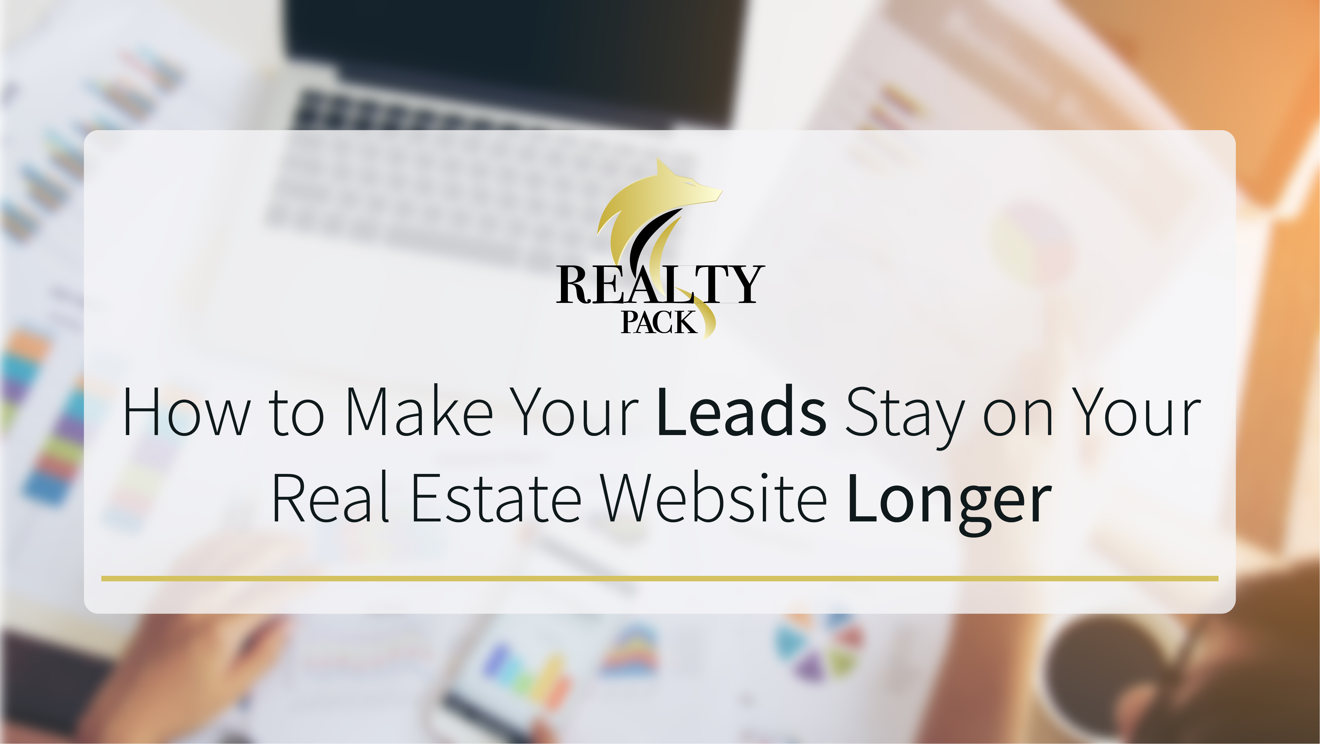 making leads stay on your real estate website longer